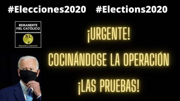 ¡URGENTE! ELECCIONES USA 2020 ¡COMPARTAN! ¡COCINÁNDOSE LA OPERACIÓN ¡LAS PRUEBAS!