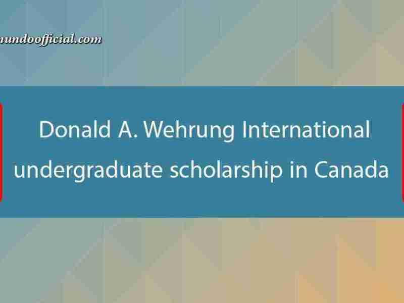 Donald A. Wehrung International undergraduate scholarship in Canada