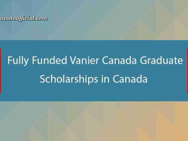 fully funded Vanier Canada Graduate Scholarships in Canada