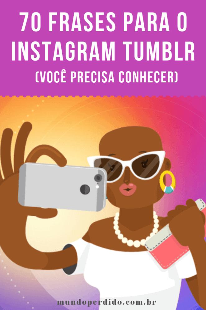 ᐈ 70 Frases Para O Instagram Tumblr Voce Precisa Conhecer Mundo Perdido