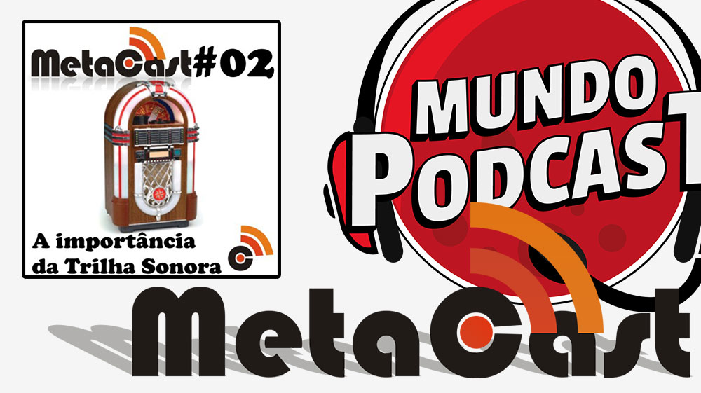 Metacast #2 – A Importância da Trilha Sonora