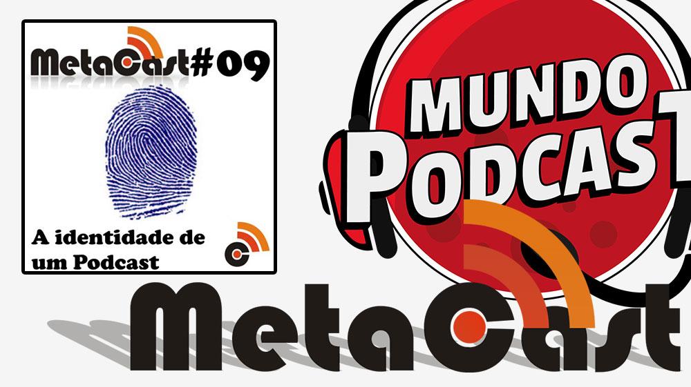 Metacast #9 – A Identidade de um Podcast