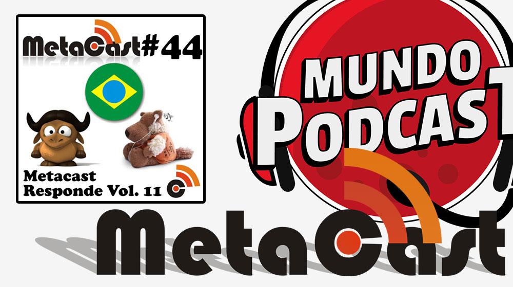 Metacast #44 – Metacast Responde Vol. 11