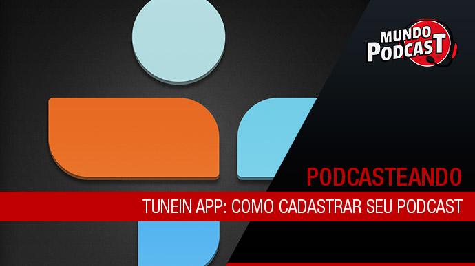 Tunein App: Como cadastrar seu podcast