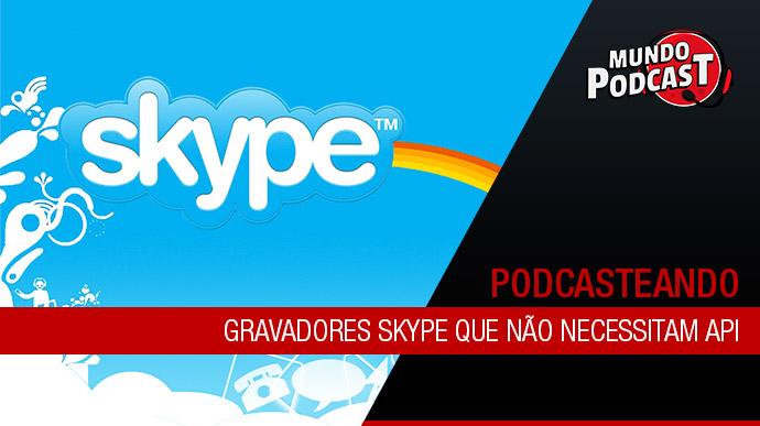 Gravadores Skype que não necessitam API