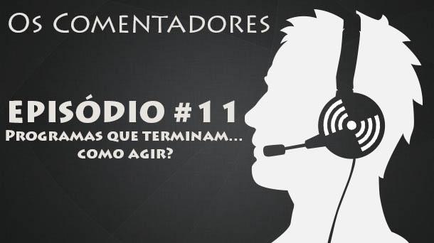 Os Comentadores #11 – Podcasts que terminam