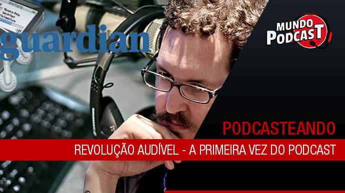 Revoluçío audível – A primeira vez do podcast