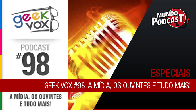 Geek Vox #98: A Mídia, Os Ouvintes e Tudo Mais!