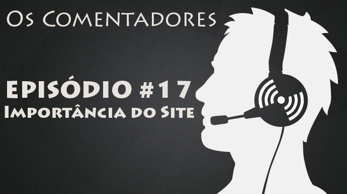 Os Comentadores #17 – Importncia do Site
