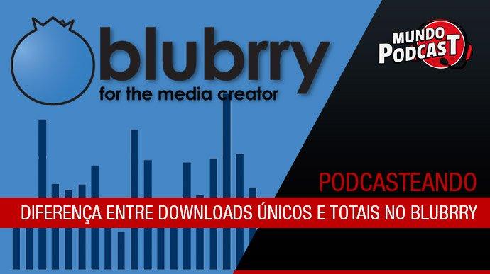 Diferença entre downloads únicos e totais no Blubrry