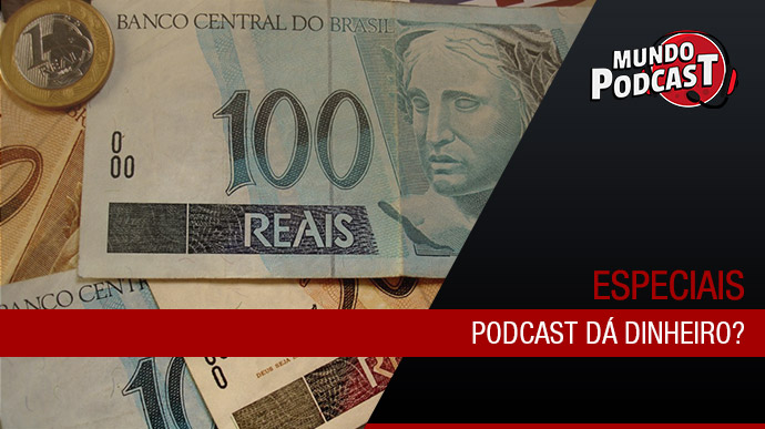 Podcast dá dinheiro?