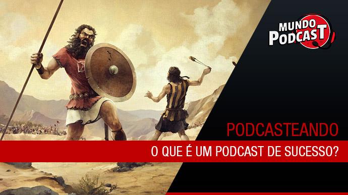 O que é um podcast de sucesso?