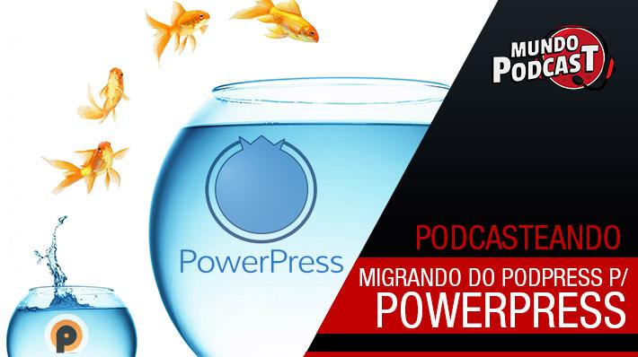 Migrando do PodPress para o Powerpress