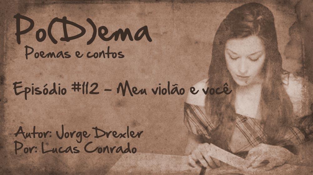 Po(D)ema #112 – Meu violío e você