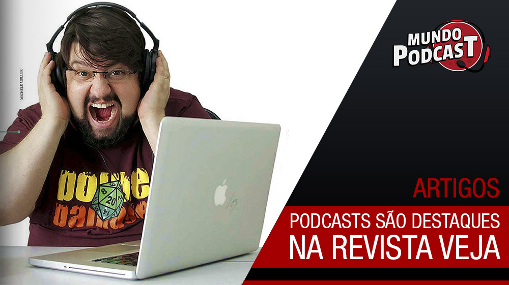 Podcasts na revista VEJA – Leia a matéria