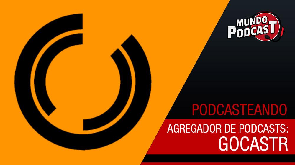 GoCastr – Novo agregador de podcasts
