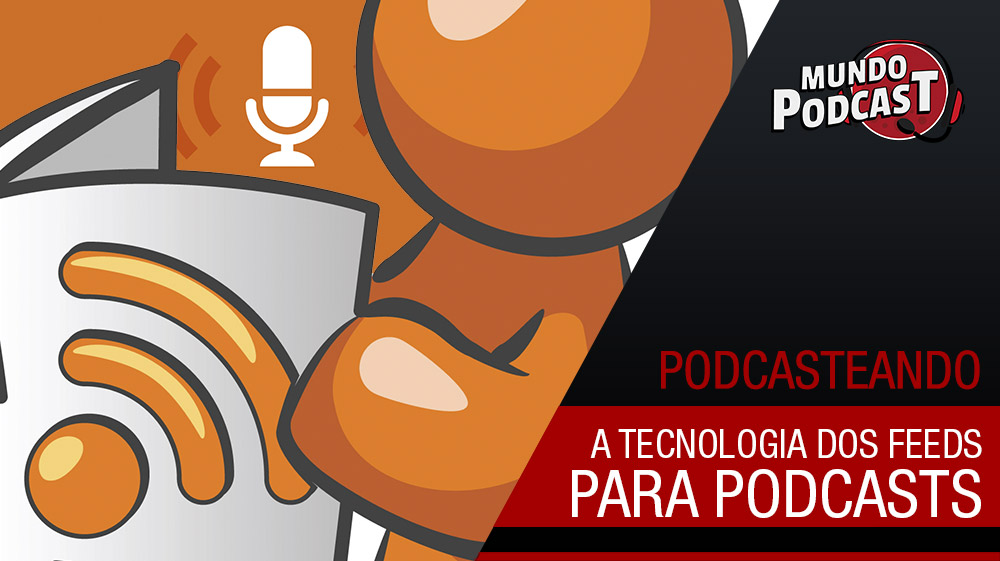 A Tecnologia do Feed RSS para Podcasts
