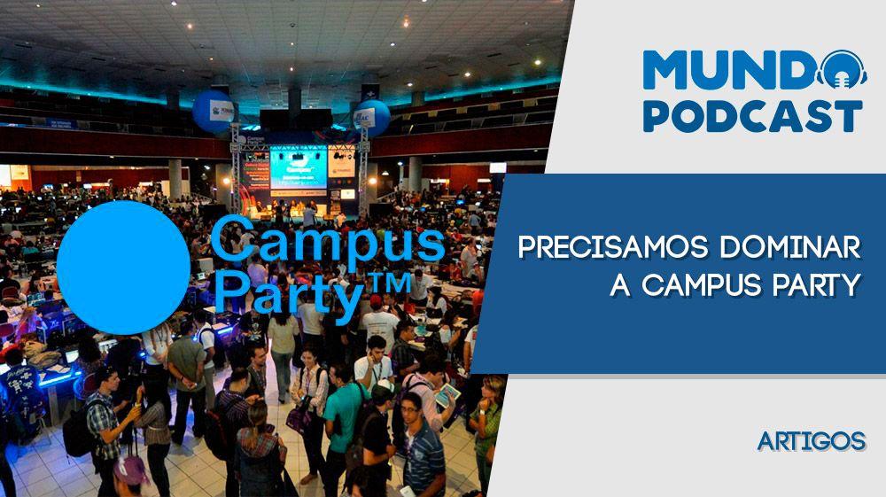 Precisamos dominar a Campus Party