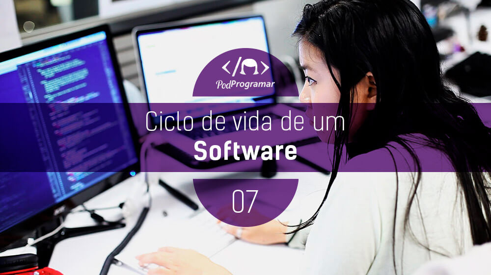 PodProgramar #7 – Ciclo de Vida do Software