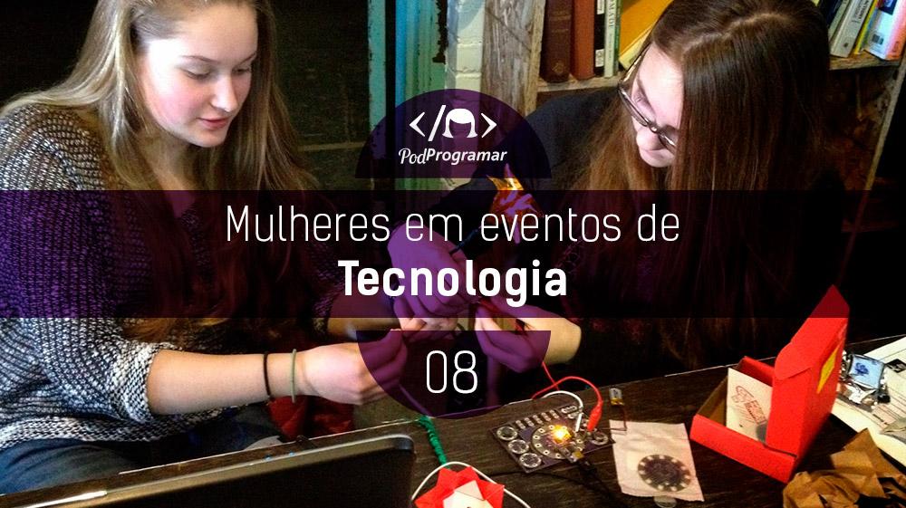 PodProgramar #8 – Mulheres em eventos de tecnologia