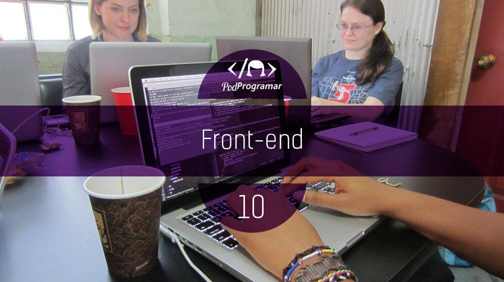 PodProgramar #10 – Front-End