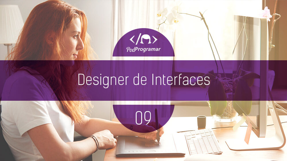PodProgramar #9 – Designer de Interfaces