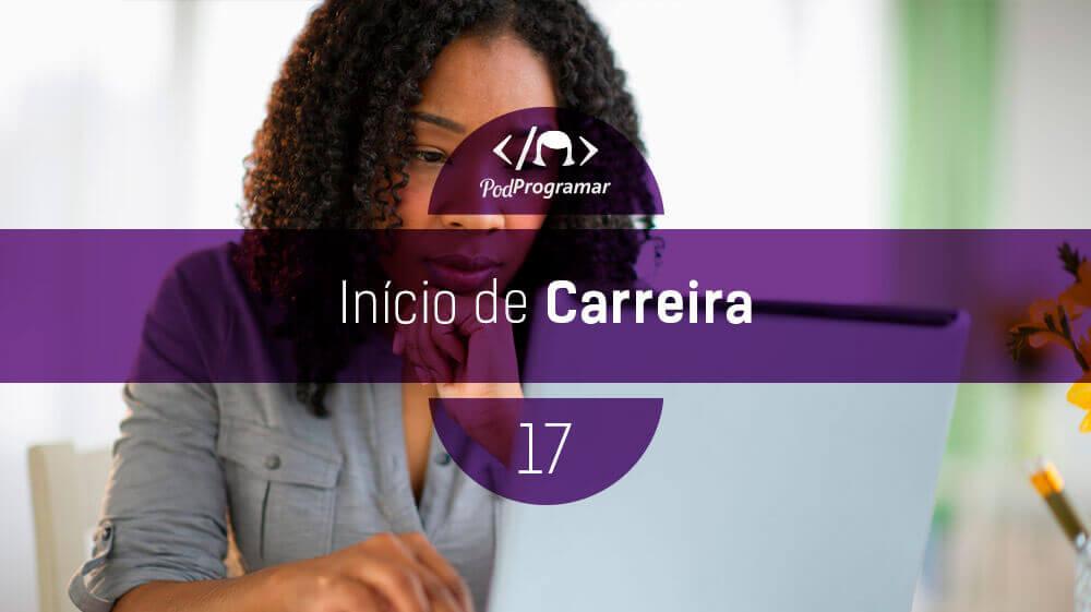 PodProgramar #17 – Início de carreira