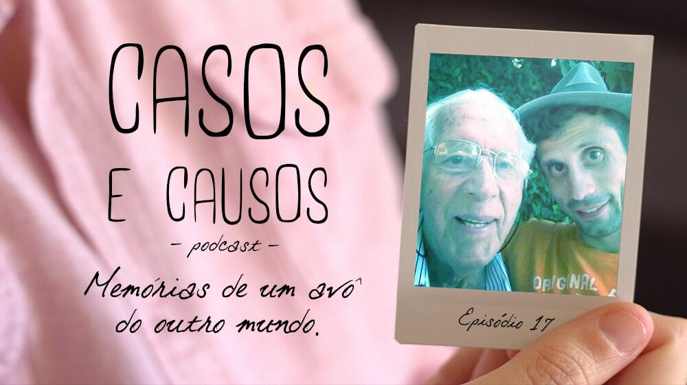 Casos e Causos #17 – Memórias de um avô de outro mundo