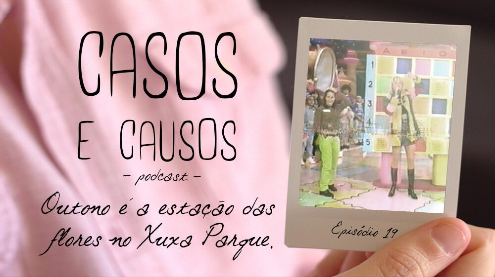 Casos e Causos #19 – Outono é a estação das flores no Xuxa Parque