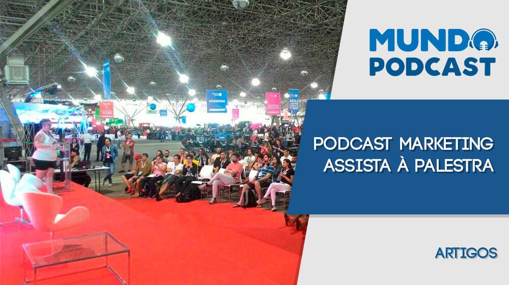 Podcast Marketing – Assista í palestra
