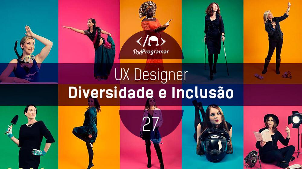 PodProgramar #27 – UX Design: Diversidade e Inclusío