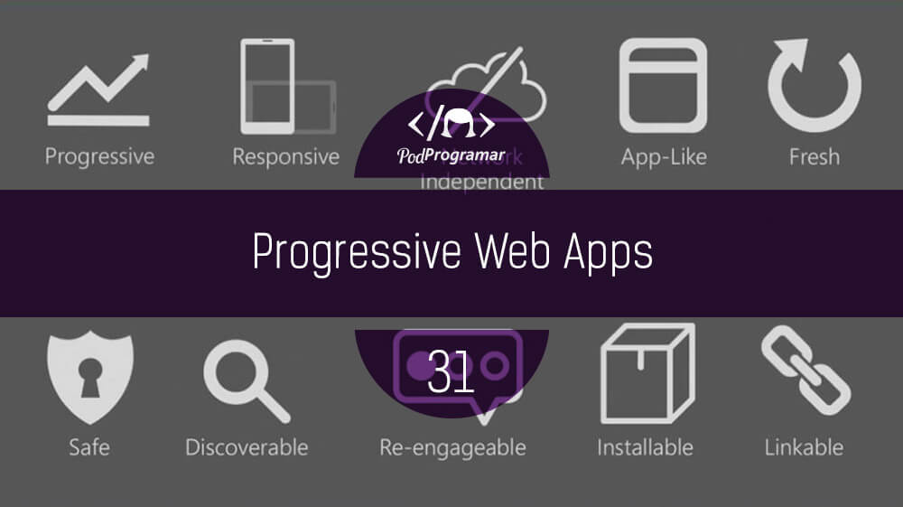 PodProgramar #31 – Progressive Web Apps