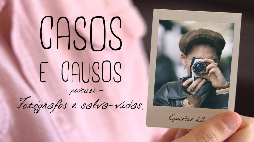 Casos e Causos #23 – Fotógrafos e salva-vidas