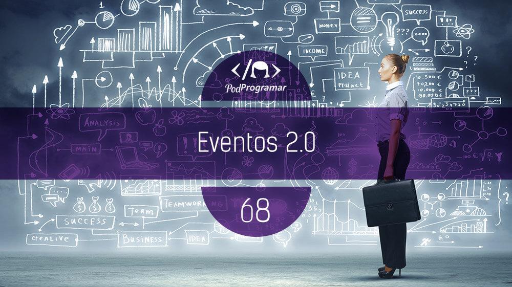 PodProgramar #68 – Eventos 2.0