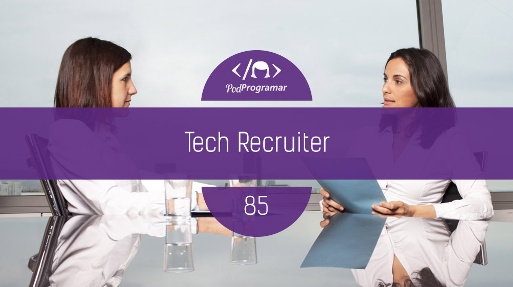 PodProgramar #85 – Tech Recruiter