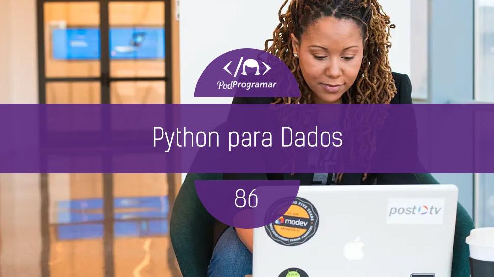 PodProgramar #86 – Python para Dados