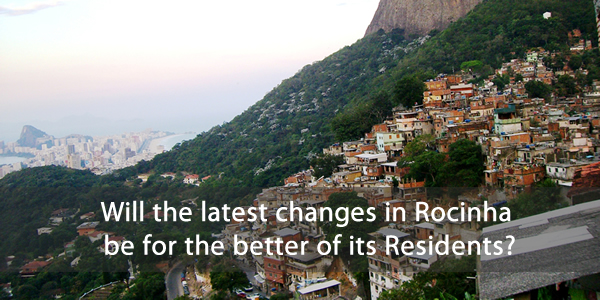 Will the latest changes in Rocinha be for the better of its Residents?