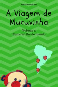 """Capa do livro """"A Viagem do Mucuvinha - Rumo ao Fim do Mundo"""""""