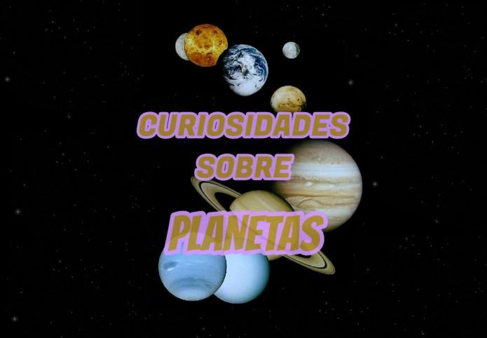 Top 10 curiosidades sobre os Planetas