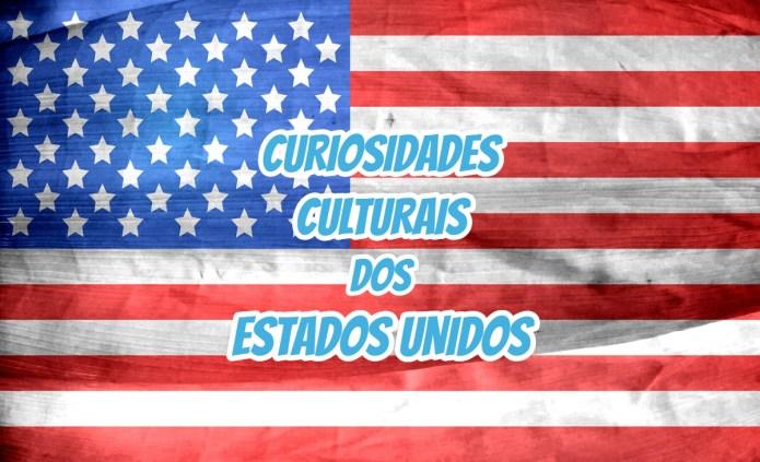 Top 10 curiosidades culturais dos Estados Unidos