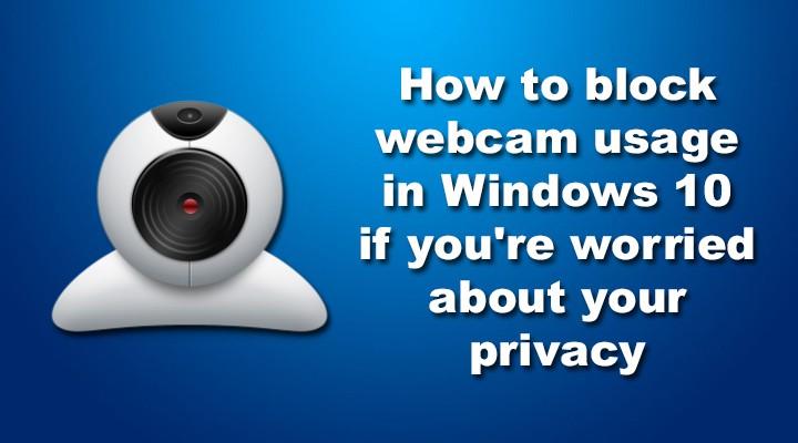 Как заблокировать использование веб-камер в Windows 10, если вы беспокоитесь о своей конфиденциальности