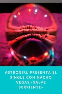 Astrogirl presenta el single con Nacho Vegas «Salve serpiente»