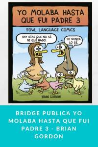 Bridge publica Yo molaba hasta que fui padre 3 - Brian Gordon