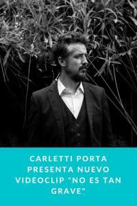 """Carletti Porta presenta nuevo videoclip """"NO ES TAN GRAVE"""""""