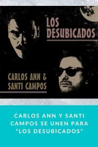 """Carlos Ann y Santi Campos se unen para """"Los desubicados"""""""