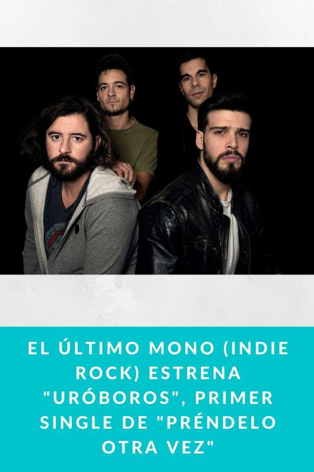 El Último Mono (Indie Rock) estrena «Uróboros», primer single de «Préndelo otra vez»