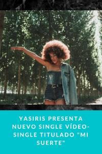 """Yasiris presenta nuevo single Vídeo- Single titulado """"Mi Suerte"""""""
