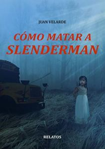 Reseña literaria: Cómo matar a Slenderman - Juan Velarde