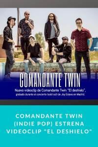 """Comandante Twin (Indie Pop) estrena videoclip """"El Deshielo"""""""