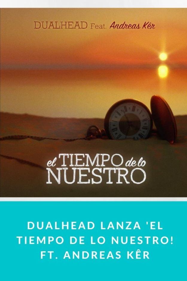 DUALHEAD lanza 'El tiempo de lo nuestro! ft. Andreas Kêr